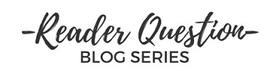 Reader Questions Blog Series