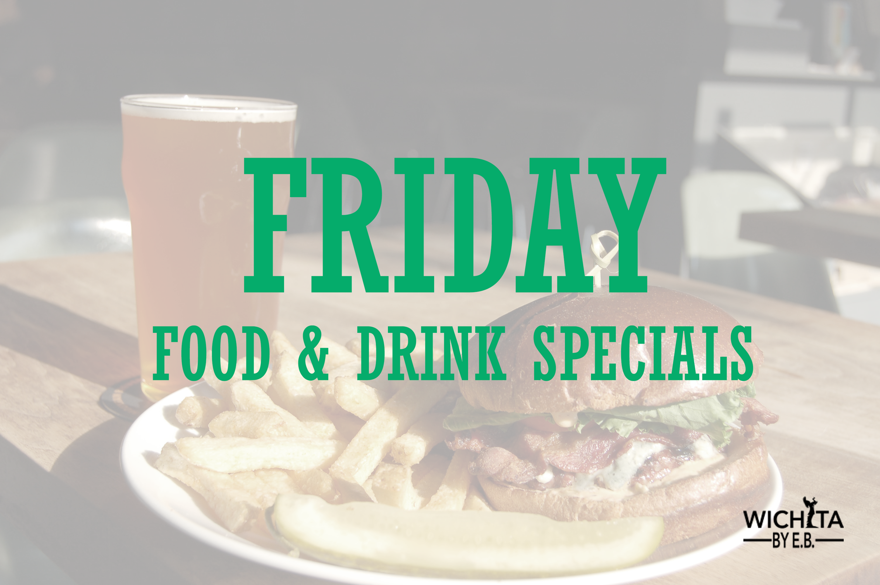 Friday Food And Drink Specials Wichita By Eb